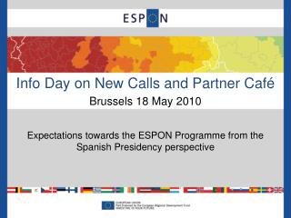 Info Day on New Calls and Partner Café Brussels 18 May 2010
