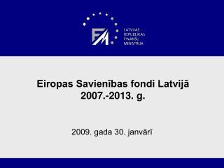 Eiropas Savienības fondi Latvijā  2007.-2013. g.