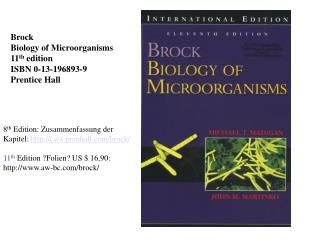 Brock Biology of Microorganisms 11 th  edition ISBN 0-13-196893-9 Prentice Hall