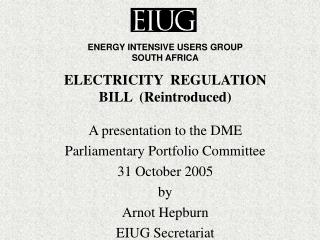 ELECTRICITY  REGULATION  BILL  (Reintroduced) A presentation to the DME