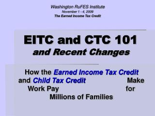 EITC and CTC 101  and Recent Changes