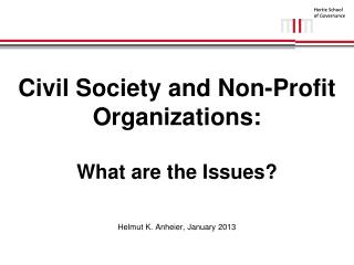 Civil Society and Non-Profit Organizations:   What are the Issues? Helmut K. Anheier, January 2013