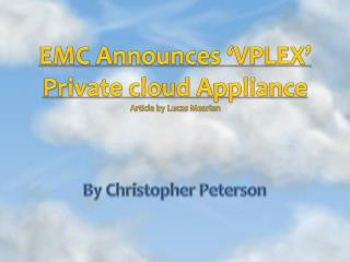 EMC Announces 'VPLEX' Private cloud Appliance Article by Lucas  Mearian