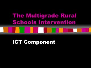 The Multigrade Rural Schools Intervention