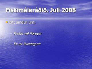 Fiskimálaráðið. Juli 2008