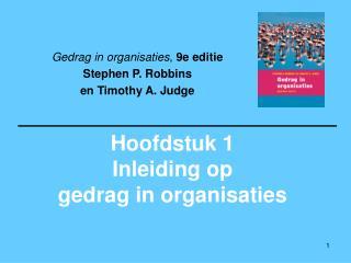 Hoofdstuk 1  Inleiding op  gedrag in organisaties