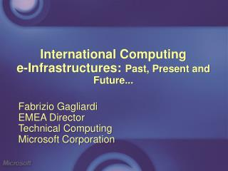 International Computing  e-Infrastructures:  Past, Present and Future...