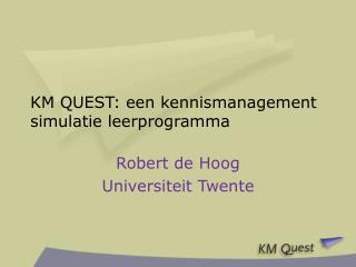 KM QUEST: een kennismanagement simulatie leerprogramma