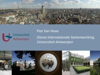 Piet Van Hove Dienst  Internationale  Samenwerking , Universiteit  Antwerpen