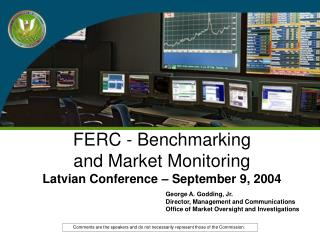 FERC - Benchmarking   and Market Monitoring  Latvian Conference – September 9, 2004