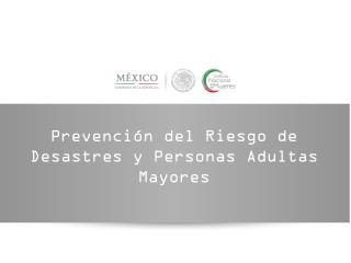 Prevención  del  Riesgo  de  Desastres  y Personas  Adultas Mayores