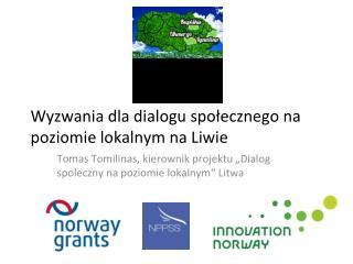 Wyzwania dla dialogu spo ł ecznego na poziomie lokalnym na Liwie