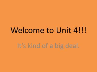 Welcome to Unit 4!!!