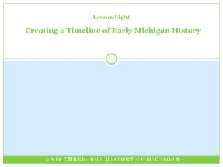 Lesson Eight Creating a Timeline of Early Michigan History