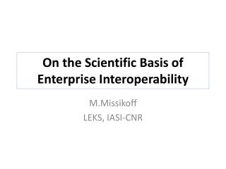 On the Scientific Basis of Enterprise Interoperability