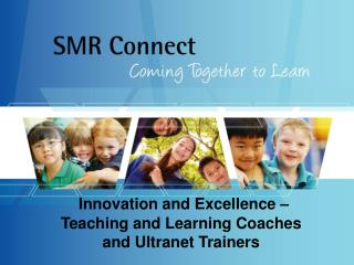 Innovation and Excellence –Teaching and Learning Coaches and Ultranet Trainers