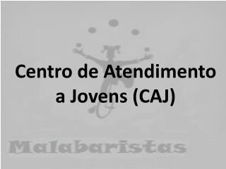 Centro de Atendimento a Jovens (CAJ)