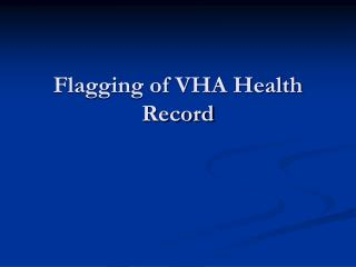 Flagging of VHA Health Record