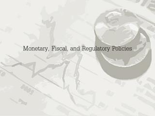 Monetary, Fiscal, and Regulatory Policies