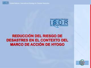 REDUCCIÓN DEL RIESGO DE DESASTRES EN EL CONTEXTO DEL MARCO DE ACCIÓN DE HYOGO