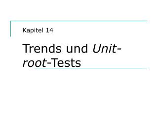 Kapitel 14 Trends und  Unit-root -Tests