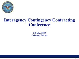 Interagency Contingency Contracting Conference  5-6 May 2009 Orlando, Florida