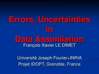 Errors, Uncertainties in  Data Assimilation