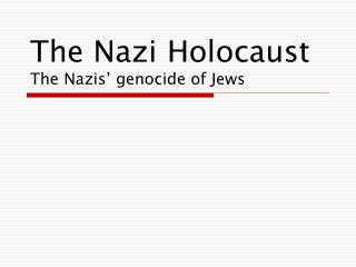The Nazi Holocaust The Nazis' genocide of Jews