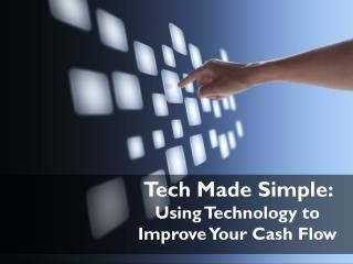 Tech Made Simple:  Using Technology to Improve Your Cash Flow