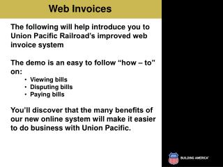 The following will help introduce you to Union Pacific Railroad's improved web invoice system