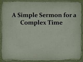 A Simple Sermon for a 			Complex Time