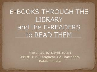 E-BOOKS THROUGH THE LIBRARY and the  E-READERS to READ THEM