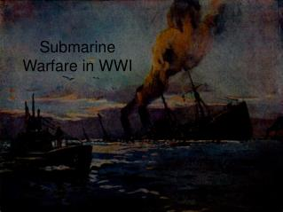 Submarine Warfare in WWI