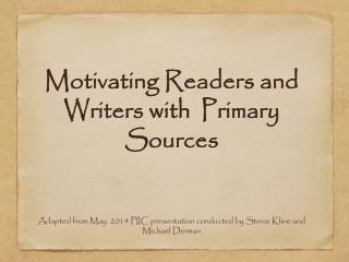 Motivating Readers and Writers with  Primary  Sources