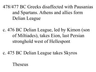 478/477 BC Greeks disaffected with Pausanias and Spartans. Athens and allies form Delian League