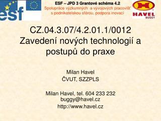 CZ.04.3.07/4.2.01.1/0012  Zavedení nových technologií a postupů do praxe
