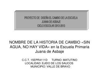 PROYECTO DE  DISEÑA EL CAMBIO DE LA ESCUELA  JUANA DE ASBAJE CICLO ESCOLAR 2012-2013