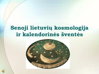 Senoji lietuvių kosmologija ir kalendorinės šventės