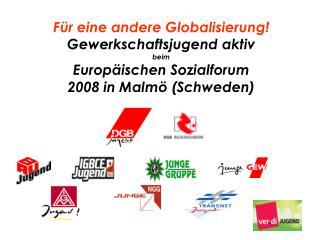 Für eine andere Globalisierung! Gewerkschaftsjugend aktiv beim  Europäischen Sozialforum