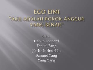 """Ego  Eimi """" Aku adalah Pokok Anggur  yang  benar """""""