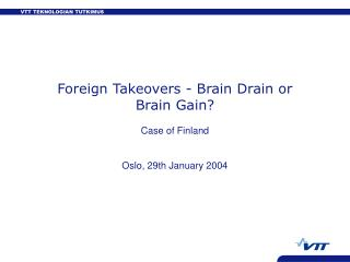 Foreign Takeovers - Brain Drain or Brain Gain? Case of Finland Oslo, 29th January 2004