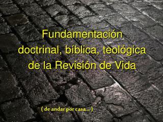 Fundamentación  doctrinal, bíblica, teológica  de la Revisión de Vida