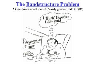 "The  Bandstructure Problem A One-dimensional model (""easily generalized"" to 3D!)"