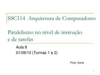 SSC114  Arquitetura de Computadores Paralelismo no nível de instrução  e de tarefas