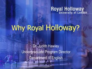 Why Royal  Holloway ?