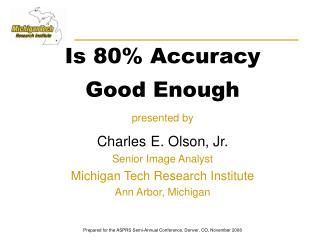 Is 80% Accuracy  Good Enough presented by Charles E. Olson, Jr. Senior Image Analyst