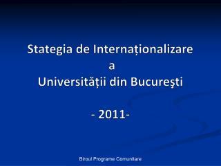 Stategia de Internaționalizare  a  Universității din  Bucureşti - 2011-