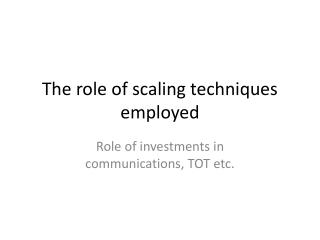 The role of scaling techniques employed