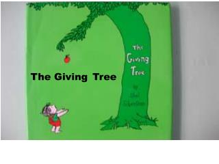 The Giving Tree Once there was a tree..