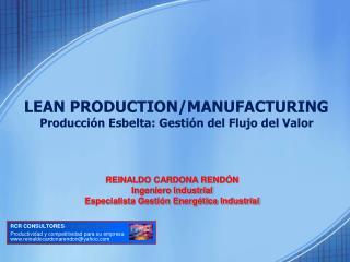 LEAN PRODUCTION/MANUFACTURING Producción Esbelta: Gestión del Flujo del Valor